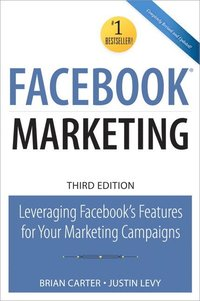 Facebook Marketing: Leveraging Facebook's Features for Your Marketing Campaigns (häftad)