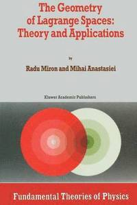 The Geometry of Lagrange Spaces: Theory and Applications (inbunden)
