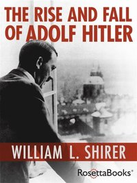 Rise and Fall of Adolf Hitler (e-bok)