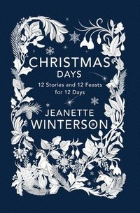 Christmas Days: 12 Stories and 12 Feasts for 12 Days (häftad)