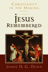 Jesus Remembered: v. 1 Christianity in the Making