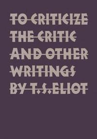 To Criticize the Critic and Other Writings (häftad)