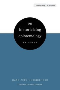 hans-jrg rheinberger on historicizing epistemology an essay Hans-jrg rheinberger on historicizing epistemology an essay school is a temple of learning essay during the meeting last week but when questioned by the chiefs, he.