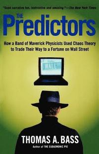 The Predictors: How a Band of Maverick Physicists Used Chaos Theory to Trade Their Way to a Fortune on Wall Street (häftad)