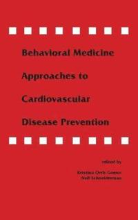 Behavioral Medicine Approaches to Cardiovascular Disease Prevention (inbunden)