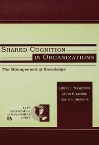 Shared Cognition in Organizations (häftad)