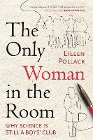 The only woman in the room : why science is still a boys' club / Eileen Pollack
