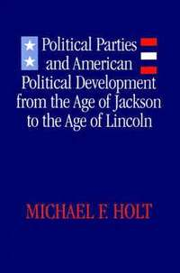 Political Parties and American Political Development from the Age of Jackson to the Age of Lincoln (häftad)