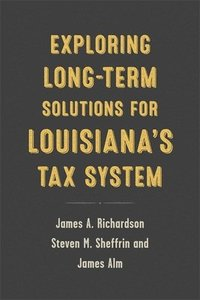 Exploring Long-Term Solutions for Louisiana's Tax System (häftad)