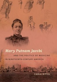 Mary Putnam Jacobi and the Politics of Medicine in Nineteenth-Century America (inbunden)