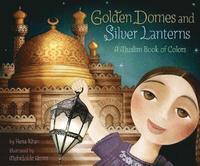 Golden Domes and Silver Lanterns a Muslim Book of Colors (inbunden)