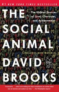 The Social Animal: The Hidden Sources of Love, Character, and Achievement (häftad)
