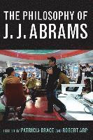 The Philosophy of J.J. Abrams (inbunden)
