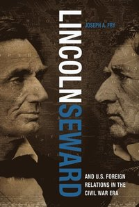 Lincoln, Seward, and US Foreign Relations in the Civil War Era (e-bok)