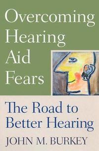 Overcoming Hearing Aid Fears (häftad)
