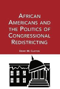 African Americans and the Politics of Congressional Redistricting (inbunden)