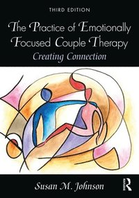 The Practice of Emotionally Focused Couple Therapy (häftad)