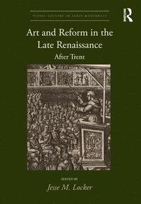 Art and Reform in the Late Renaissance (inbunden)