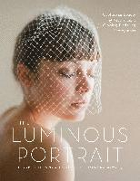 The Luminour Portrait: Capture the Beauty of Natural Light for Glowing, Flattering Photographs (häftad)