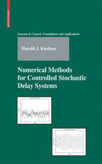 Numerical Methods for Controlled Stochastic Delay Systems (inbunden)