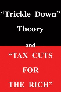 Trickle Down' Theory and 'Tax Cuts for the Rich (häftad)