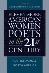 Eleven More American Women Poets in the 21st Century (inbunden)