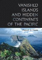 Vanished Islands and Hidden Continents of the Pacific (inbunden)