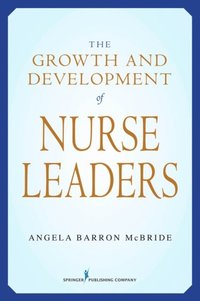 Growth and Development of Nurse Leaders (e-bok)