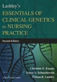 Lashley's Essentials of Clinical Genetics in Nursing Practice, Second Edition (e-bok)