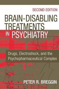 Brain Disabling Treatments in Psychiatry (inbunden)