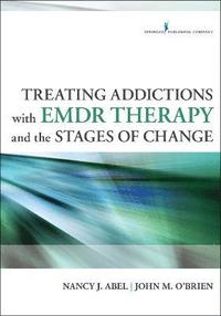 Treating Addictions with EMDR Therapy and the Stages of Change (häftad)