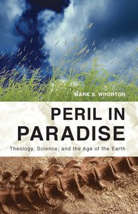 Peril in Paradise: Theology, Science, and the Age of the Earth (häftad)