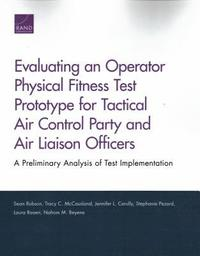 Evaluating an Operator Physical Fitness Test Prototype for Tactical Air Control Party and Air Liaison Officers (häftad)