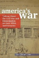 America's War: Talking about the Civil War and Emancipation on Their 150th Anniversaries (häftad)