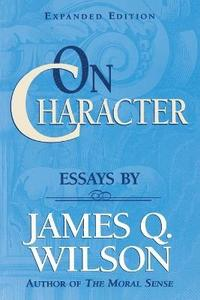 on character essays by james q. wilson These essays argue that to have good character one needs to have at least developed a sense of empathy and self control.