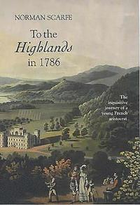 To the Highlands in 1786 - The Inquisitive Journey of a Young French Aristocrat (inbunden)