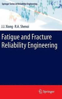Fatigue and Fracture Reliability Engineering (inbunden)