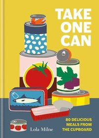 Take One Can: 80 Delicious Meals from the Cupboard (inbunden)