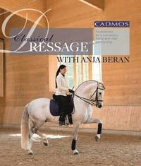Classical Dressage with Anja Beran (inbunden)