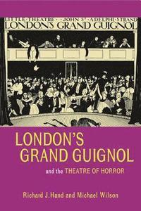 London's Grand Guignol and the Theatre of Horror (inbunden)