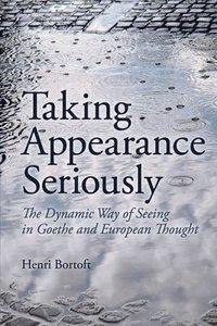 Taking Appearance Seriously: The Dynamic Way of Seeing in Goethe and European Thought
