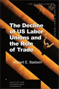 Decline of US Labor Unions and the Role of Trade (e-bok)