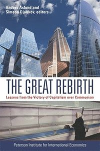 The Great Rebirth - Lessons from the Victory of Capitalism over Communism (häftad)