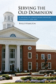 Serving the Old Dominion: A History of Christopher Newport University, 1958-2011 (häftad)