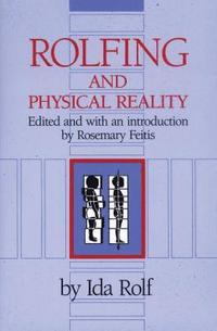 Rolfing and Physical Reality (häftad)