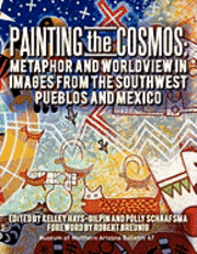 Painting the Cosmos: Metaphor and Worldview in Images from the Southwest Pueblos and Mexico (häftad)