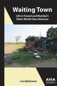Waiting Town - Life in Transit and Mumbai`s Other World-Class Histories (häftad)