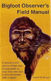 Bigfoot Observer's Field Manual: A Practical and Easy-To-Follow, Step-By-Step Guide to Your Very Own Face-To-Face Encounter with a Legend (häftad)