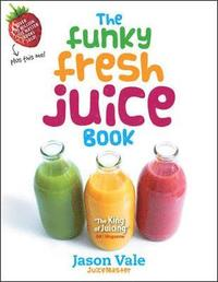The Funky Fresh Juice Book (inbunden)