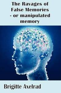 The Ravages of False Memories or Manipulated Memory (häftad)